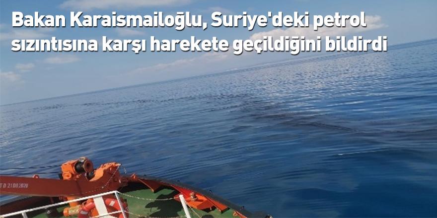 Bakan Karaismailoğlu, Suriye'deki petrol sızıntısına karşı harekete geçildiğini bildirdi
