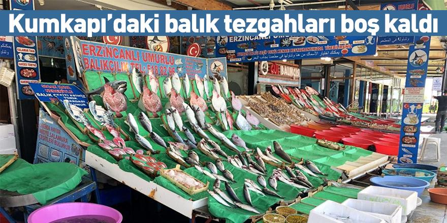 Kumkapı'daki balık tezgahları boş kaldı