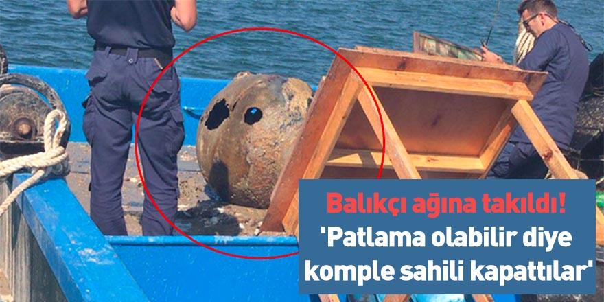 Balıkçı ağına takıldı! 'Patlama olabilir diye komple sahili kapattılar'