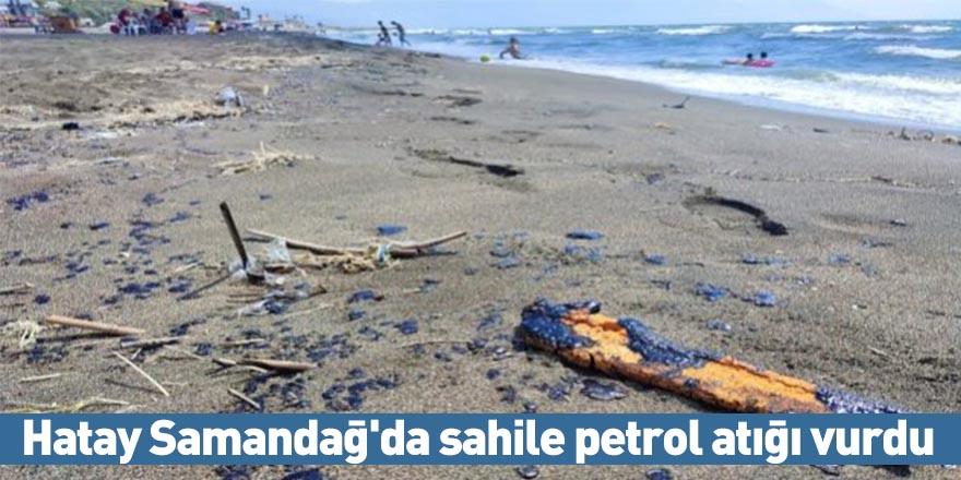 Hatay Samandağ'da sahile petrol atığı vurdu