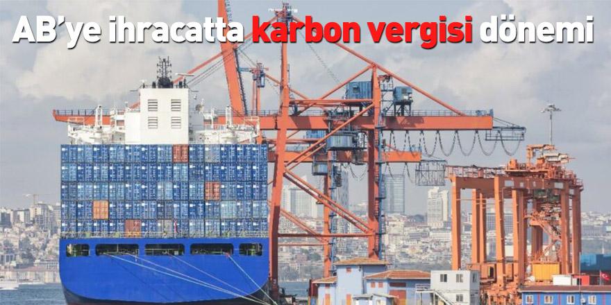 AB'ye ihracatta karbon vergisi dönemi