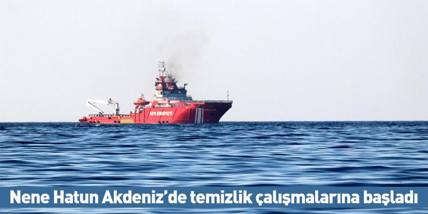 Nene Hatun Akdeniz'de temizlik çalışmalarına başladı