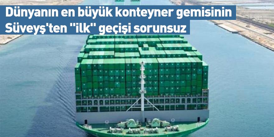 """Dünyanın en büyük konteyner gemisinin Süveyş'ten """"ilk"""" geçişi sorunsuz"""
