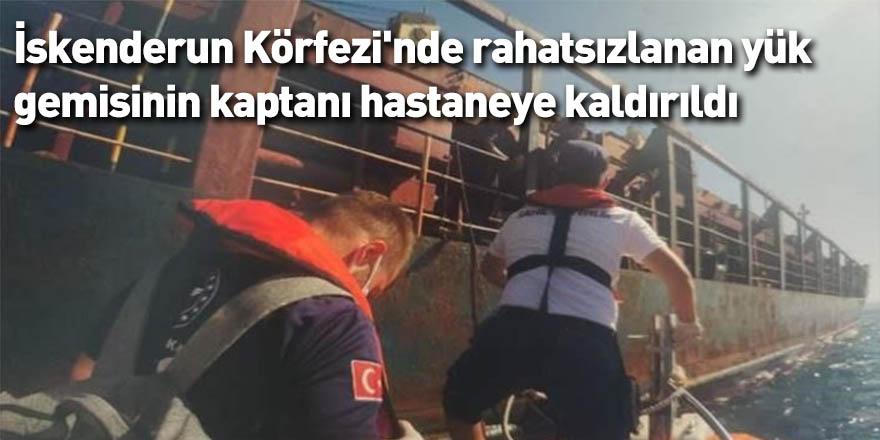 İskenderun Körfezi'nde rahatsızlanan yük gemisinin kaptanı hastaneye kaldırıldı