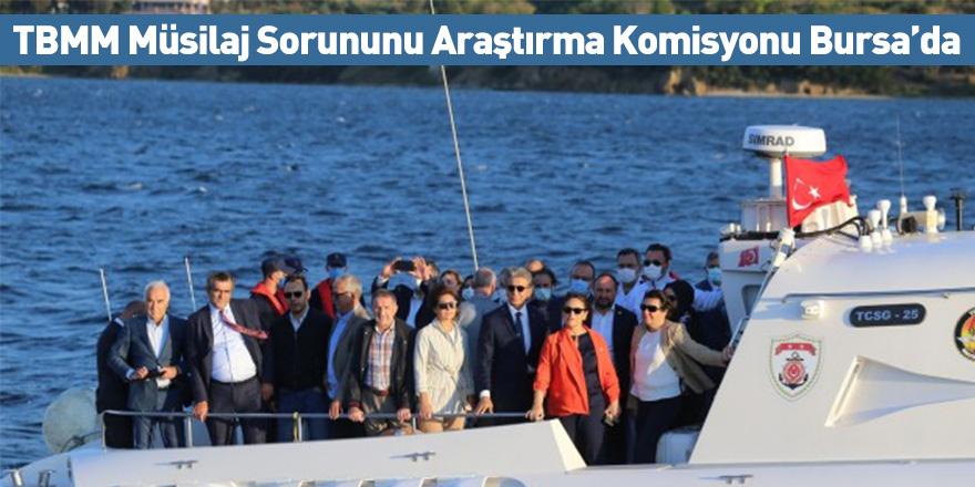 TBMM Müsilaj Sorununu Araştırma Komisyonu Bursa'da