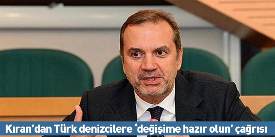 Kıran'dan Türk denizcilere 'değişime hazır olun' çağrısı