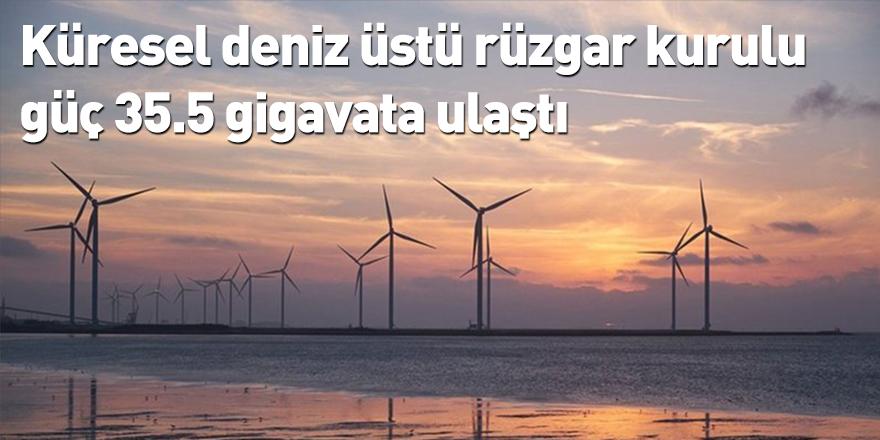 Küresel deniz üstü rüzgar kurulu güç 35.5 gigavata ulaştı