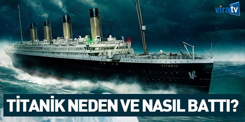 Titanik Neden ve Nasıl Battı?