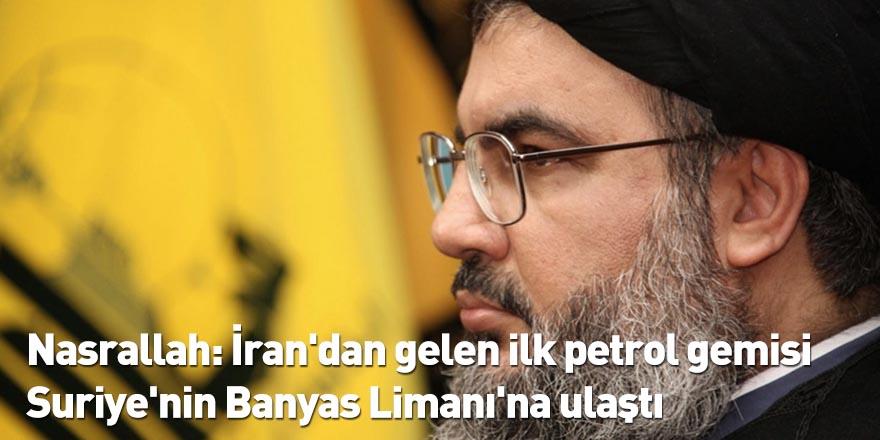 Nasrallah: İran'dan gelen ilk petrol gemisi Suriye'nin Banyas Limanı'na ulaştı