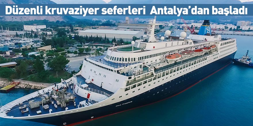 Düzenli kruvaziyer seferleri  Antalya'dan başladı