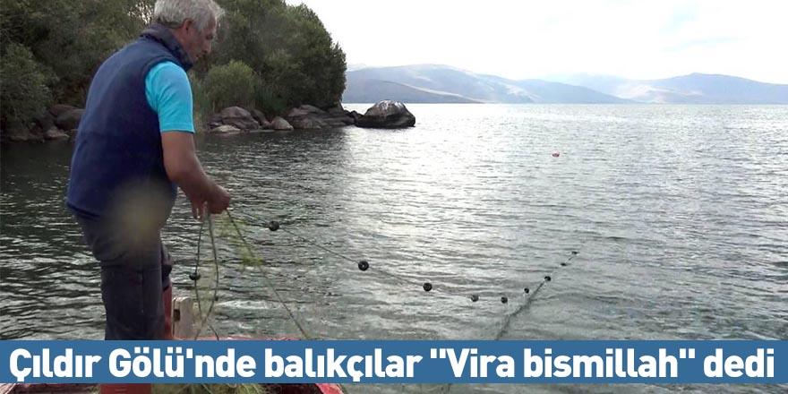 """Çıldır Gölü'nde balıkçılar """"Vira bismillah"""" dedi"""