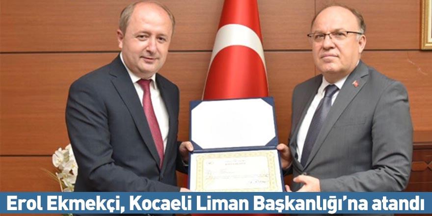 Erol Ekmekçi, Kocaeli Liman Başkanlığı'na atandı