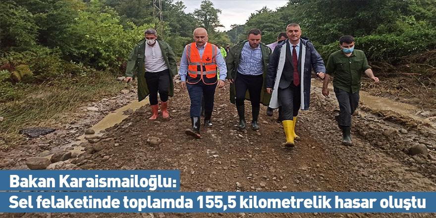 Bakan Karaismailoğlu: Sel felaketinde toplamda 155,5 kilometrelik hasar oluştu
