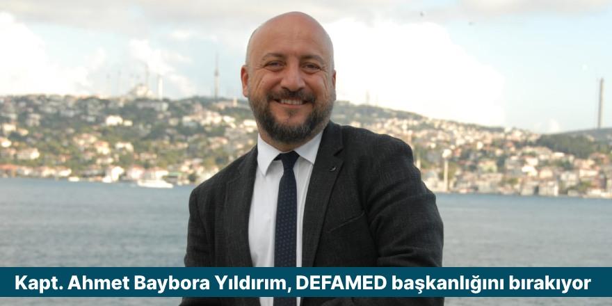 Kapt. Ahmet Baybora Yıldırım, DEFAMED başkanlığını bırakıyor