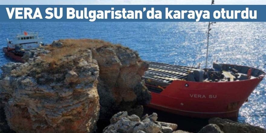 VERA SU Bulgaristan'da karaya oturdu