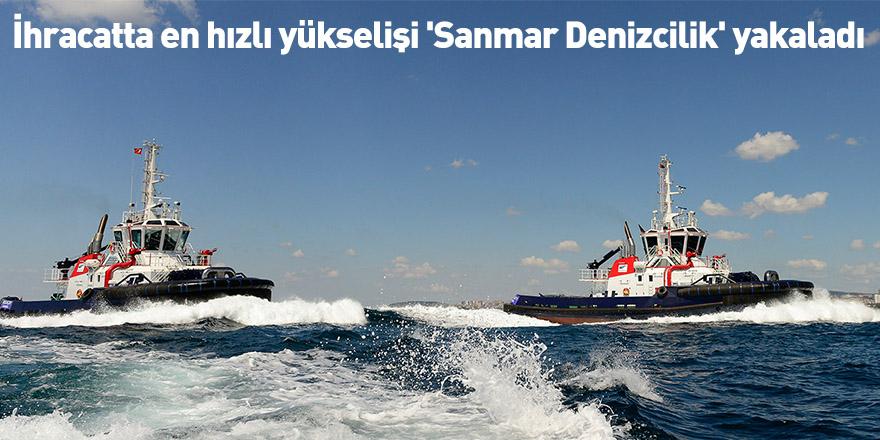 İhracatta en hızlı yükselişi 'Sanmar Denizcilik' yakaladı