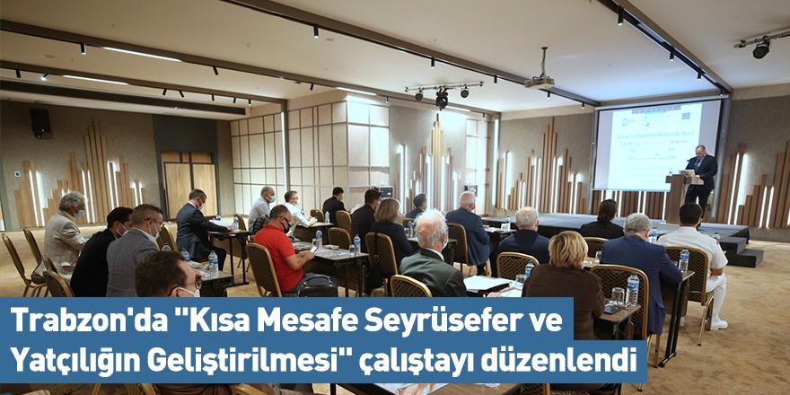 """Trabzon'da """"Kısa Mesafe Seyrüsefer ve Yatçılığın Geliştirilmesi"""" çalıştayı düzenlendi"""