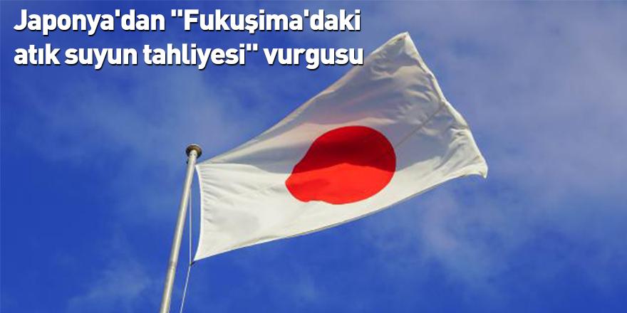 """Japonya'dan """"Fukuşima'daki atık suyun tahliyesi"""" vurgusu"""