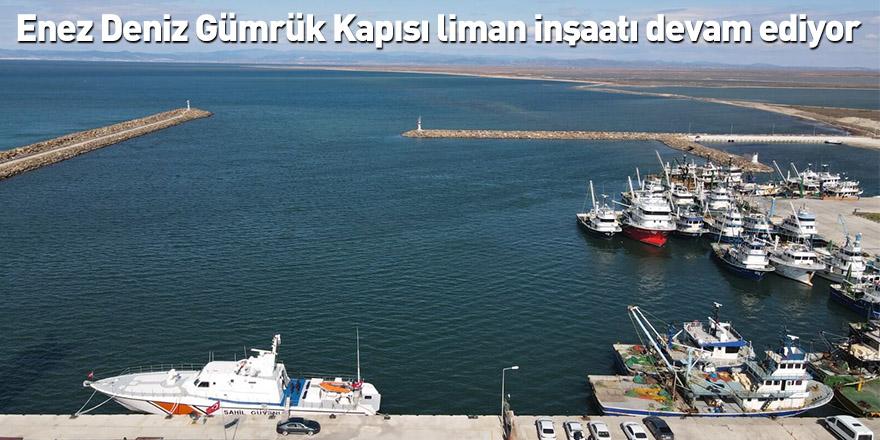 Enez Deniz Gümrük Kapısı liman inşaatı devam ediyor