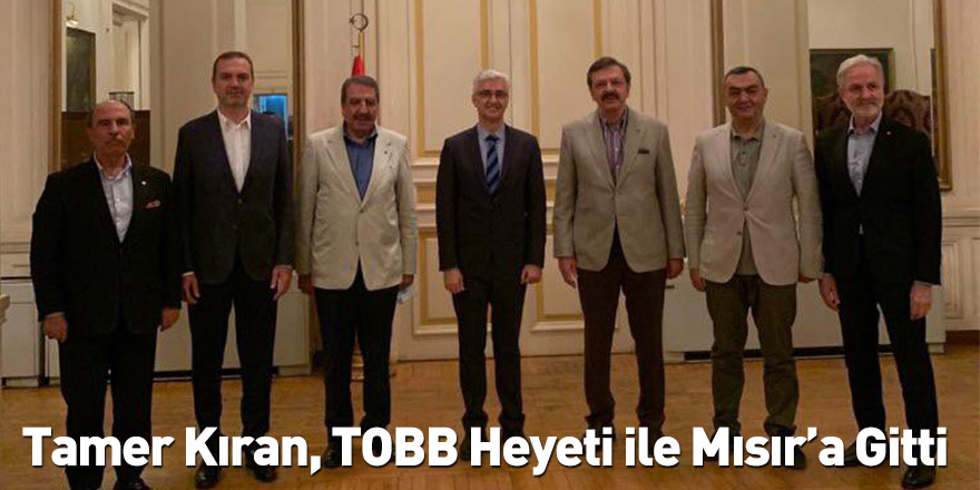 Tamer Kıran, TOBB Heyeti ile Mısır'a Gitti