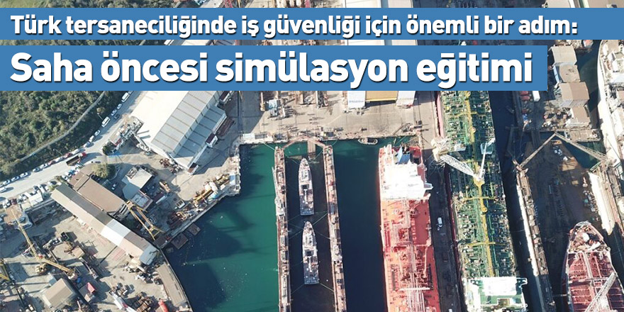 Türk tersaneciliğinde iş güvenliği için önemli bir adım: Saha öncesi simülasyon eğitimi