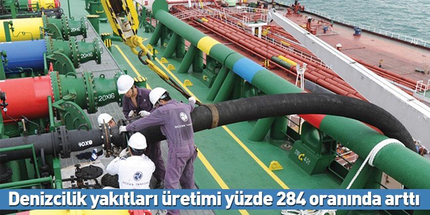 Denizcilik yakıtları üretimi yüzde 284 oranında arttı