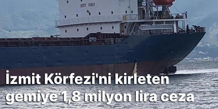 İzmit Körfezi'ni kirleten gemiye 1,8 milyon lira ceza