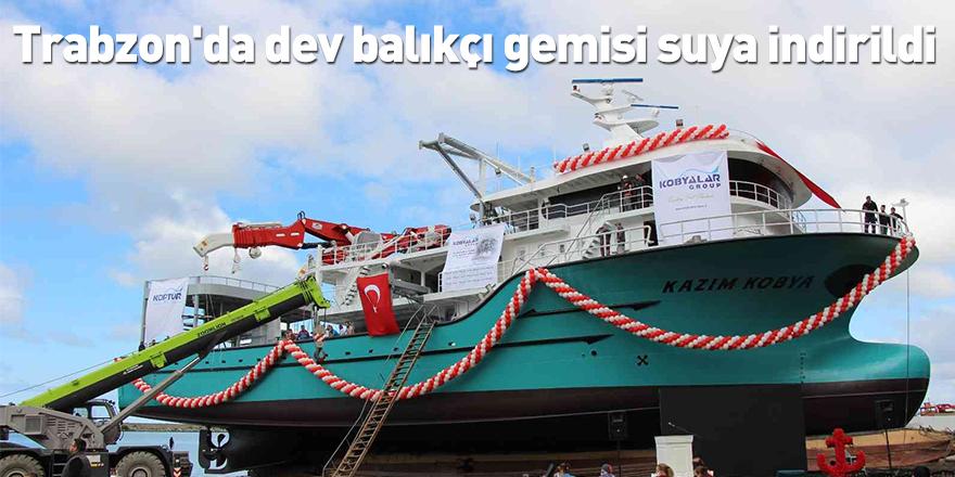 Trabzon'da dev balıkçı gemisi suya indirildi