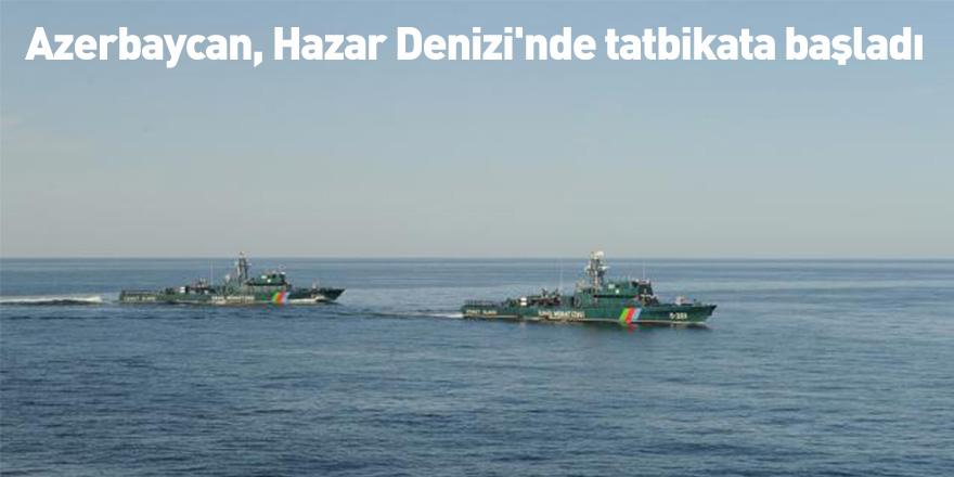 Azerbaycan, Hazar Denizi'nde tatbikata başladı
