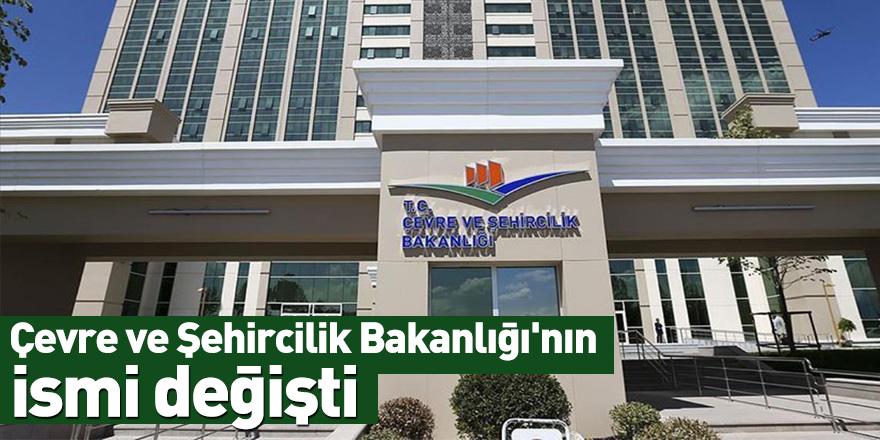 Çevre ve Şehircilik Bakanlığı'nın ismi değişti