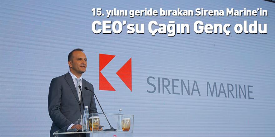 15. yılını geride bırakan Sirena Marine'in CEO'su Çağın Genç oldu