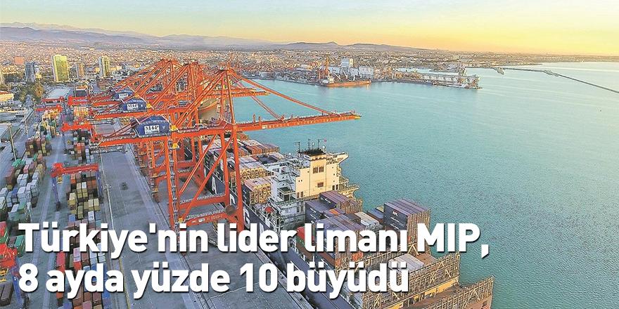 Türkiye'nin lider limanı MIP, 8 ayda yüzde 10 büyüdü