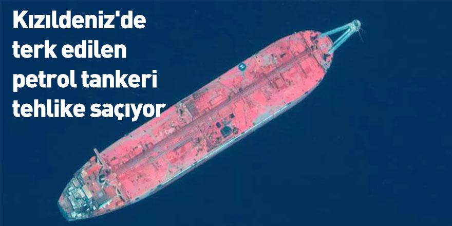 Kızıldeniz'de terk edilen petrol tankeri tehlike saçıyor