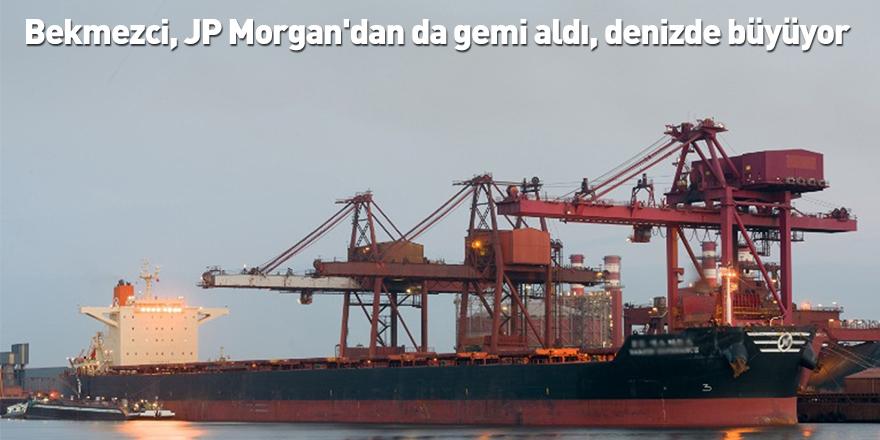 Bekmezci, JP Morgan'dan da gemi aldı, denizde büyüyor