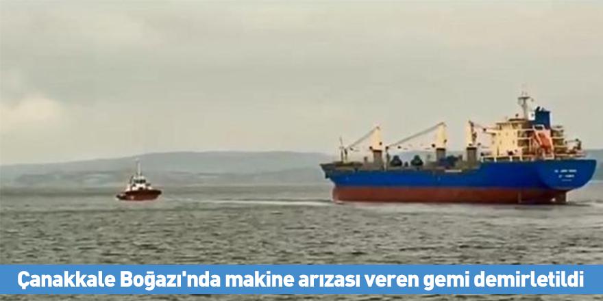 Çanakkale Boğazı'nda makine arızası veren gemi demirletildi
