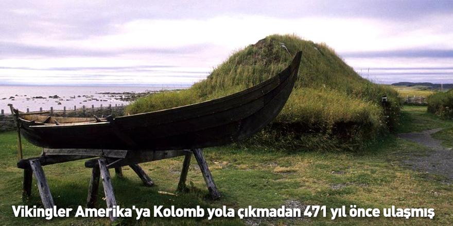 Vikingler Amerika'ya Kolomb yola çıkmadan 471 yıl önce ulaşmış