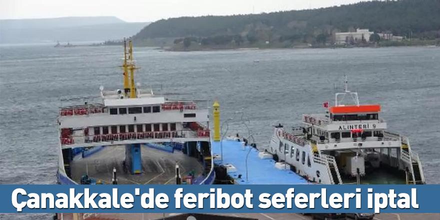 Çanakkale'de feribot seferleri iptal