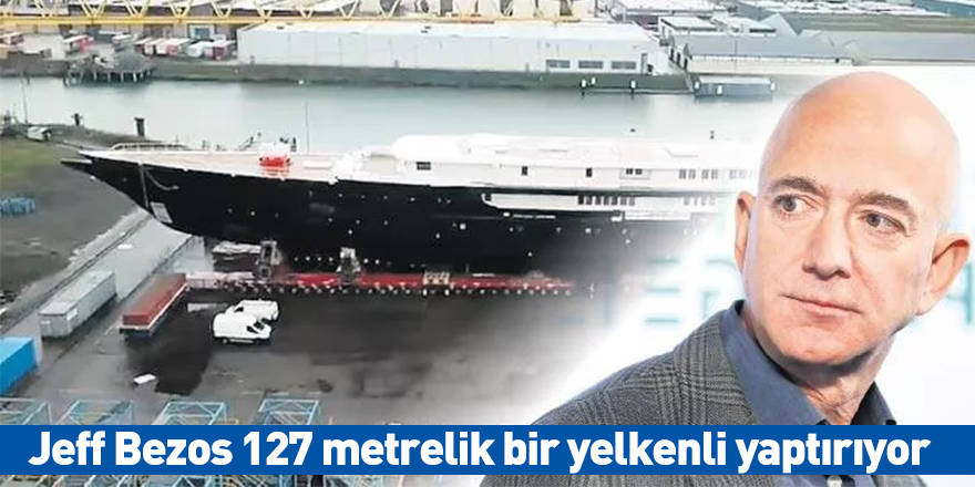 Jeff Bezos 127 metrelik bir yelkenli yaptırıyor