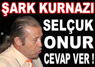Şark Kurnazı Selçuk Onur (!)