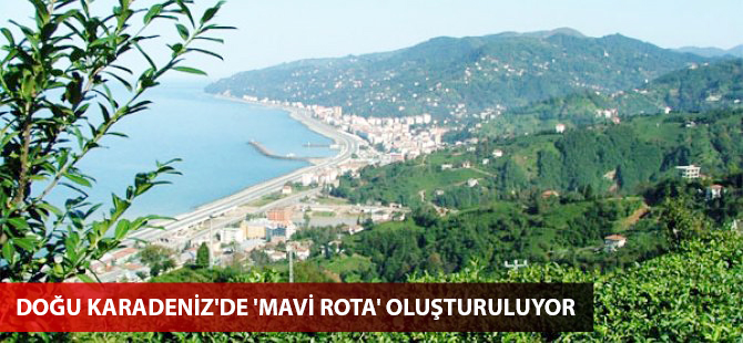 Doğu Karadeniz'de 'Mavi Rota' oluşturulacak