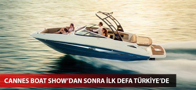 Cannes Boat Show'dan sonra ilk defa Türkiye'de