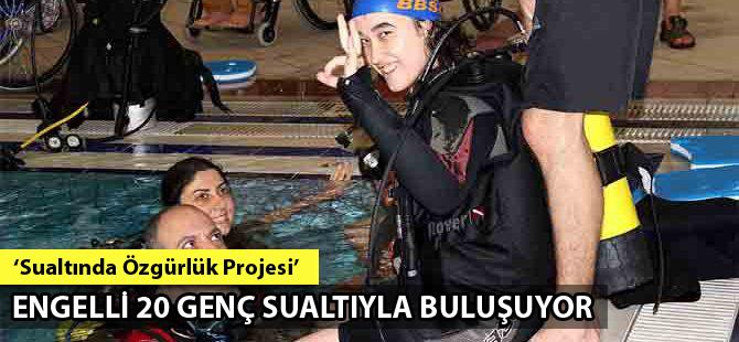 'Sualtında Özgürlük Projesi' kapsamında 20 engelli genç sualtıyla buluşuyor