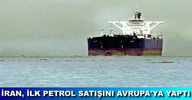 İran Avrupa'ya ilk petrol sevkiyatını gerçekleştirdi