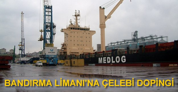 Çelebi Bandırma Limanı'na 50 milyon dolar yatırım yapıldı