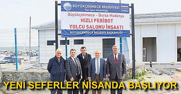 Büyükçekmece-Mudanya seferleri nisanda başlıyor