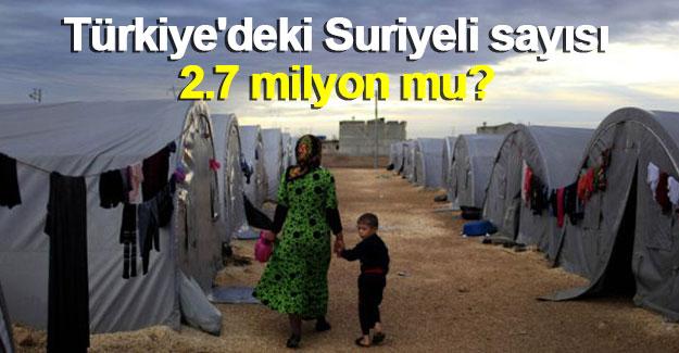 Türkiye'deki Suriyeli sayısı 2.7 milyon mu?
