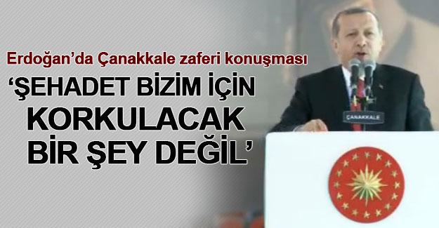 Erdoğan'dan Çanakkale zaferi konuşması: Şehadet bizim için korkulacak değil