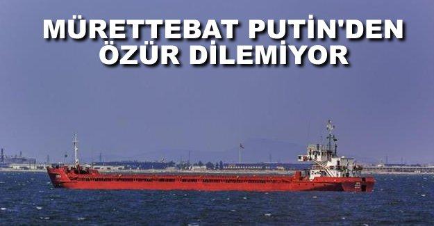 Türk gemisi mürettebatı Putin'den özür dilemeyi reddetti