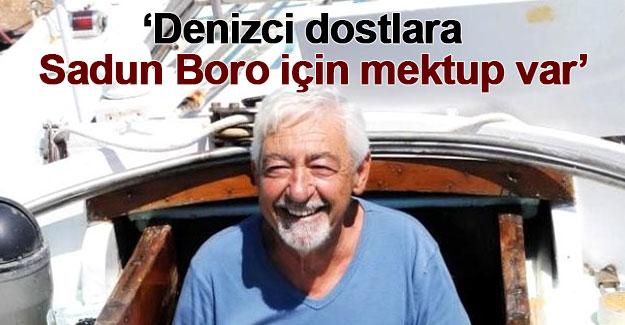 """""""Denizci dostlara Sadun Boro için mektup var"""""""