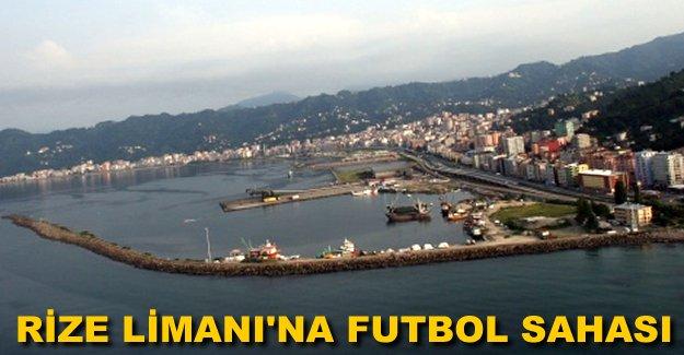 Rize Limanı'na futbol sahası yapılacak